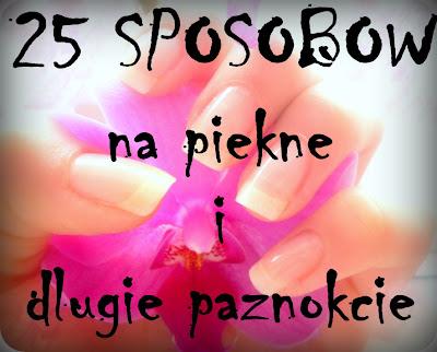 http://nailsandmore2.blogspot.com/2013/01/25-sposobow-na-piekne-i-dugie-paznokcie.html