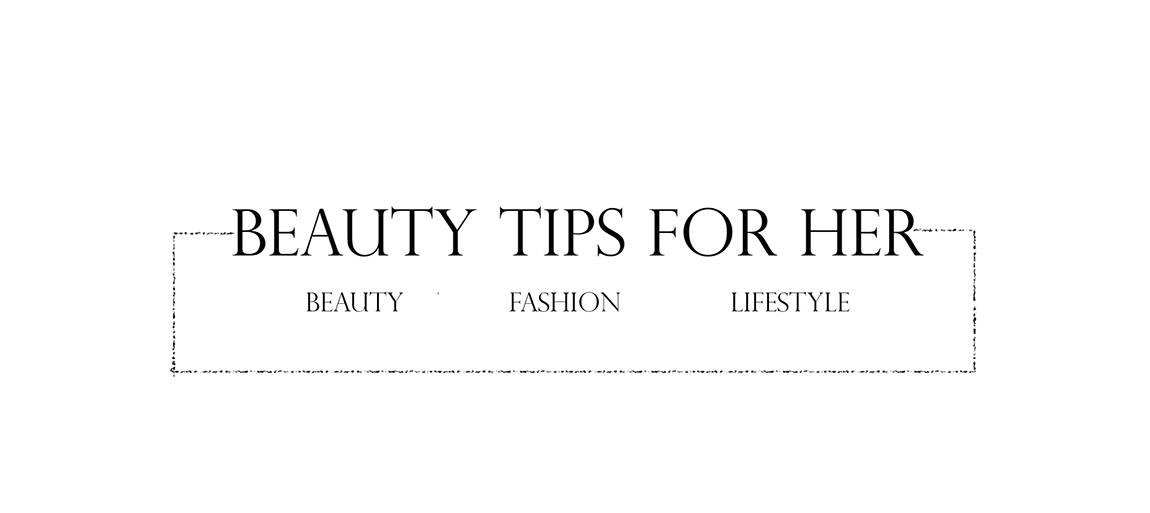 Beauty Tips for Her