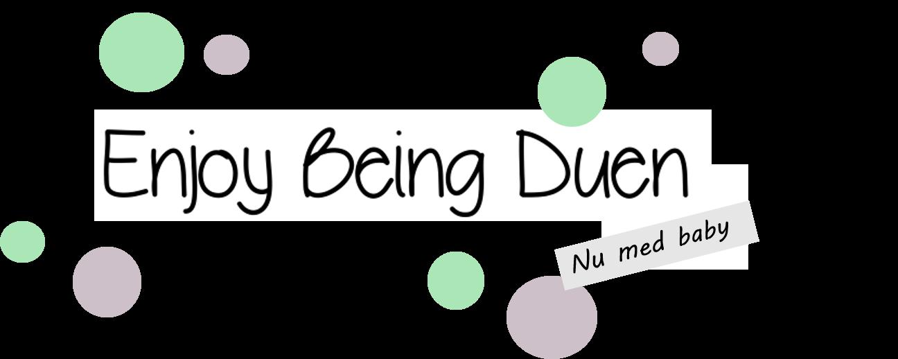 Enjoy Being Duen