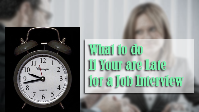 What to do If Your are Late for a Job Interview