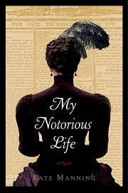 My Notorious Life: A Novel by Kate Manning