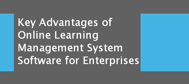 image: Key Advantages of Online Learning Management System Software for Enterprises