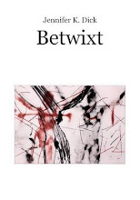 BETWIXT by Jennifer K Dick out from Corrupt Press