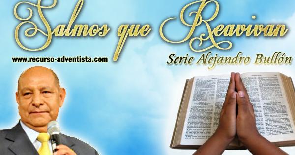 Salmos que Reavivan - Serie Alejandro Bullon | Recursos Adventistas