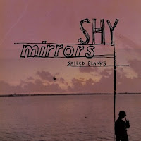Shy Mirrors - Sailed Blanks (2011, Big School) - a brief overview