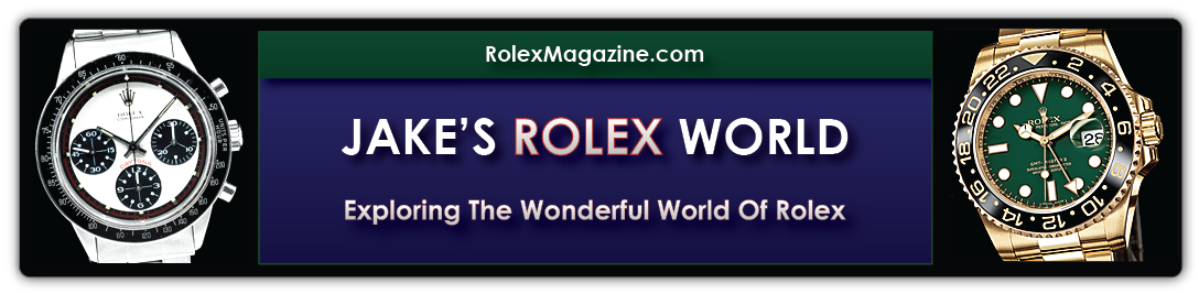 Welcome To RolexMagazine.com...Home Of Jake&#39;s Rolex World Magazine..Optimized for iPad and iPhone