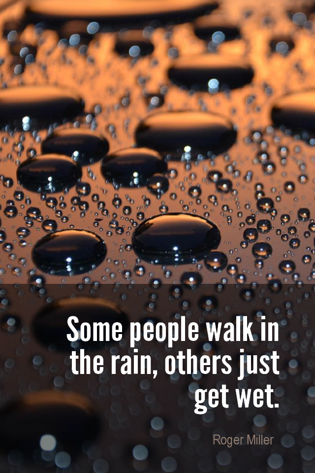 visual quote - image quotation for PERSPECTIVE - Some people walk in the rain, others just get wet. - Roger Miller