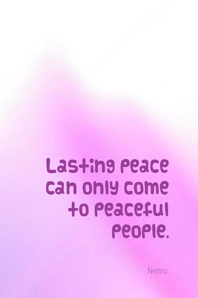 visual quote - image quotation for Peace - Lasting peace can come only to peaceful people. - Nehru
