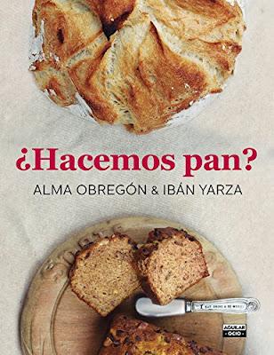 LIBRO - ¿Hacemos pan? Alma Obregón & Ibán Yarza (Aguilar - 12 noviembre 2015) GASTRONOMIA -COCINA - RECETAS Comprar en Amazon España