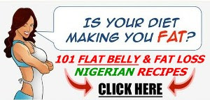 Find out EXACTLY How to Cook 101 Nigerian Foods for a Flat Belly