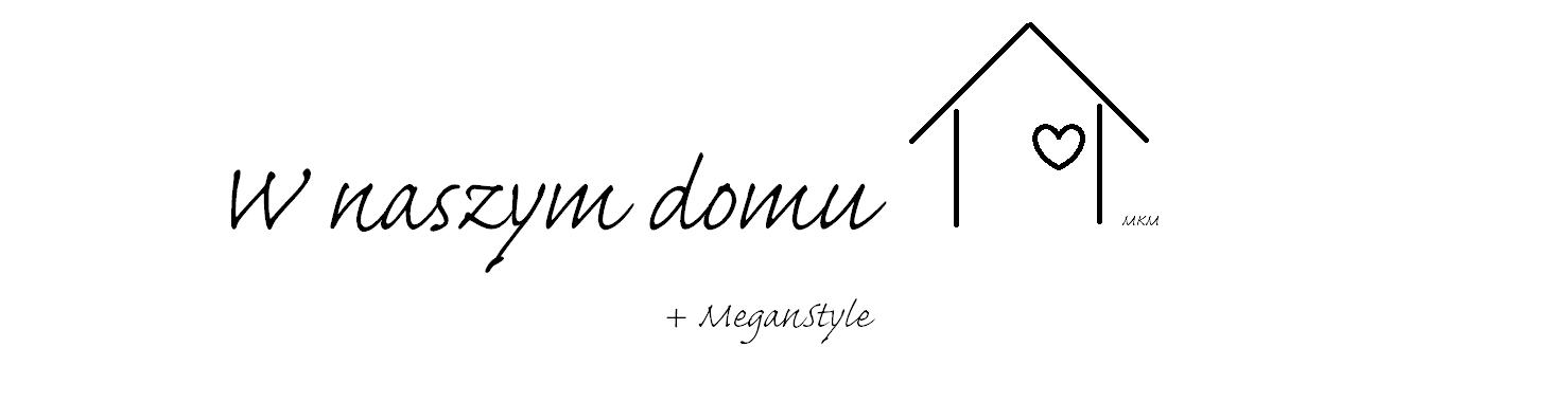 W naszym domu + MeganStyle