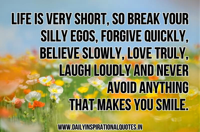 Life is very short, So break your silly