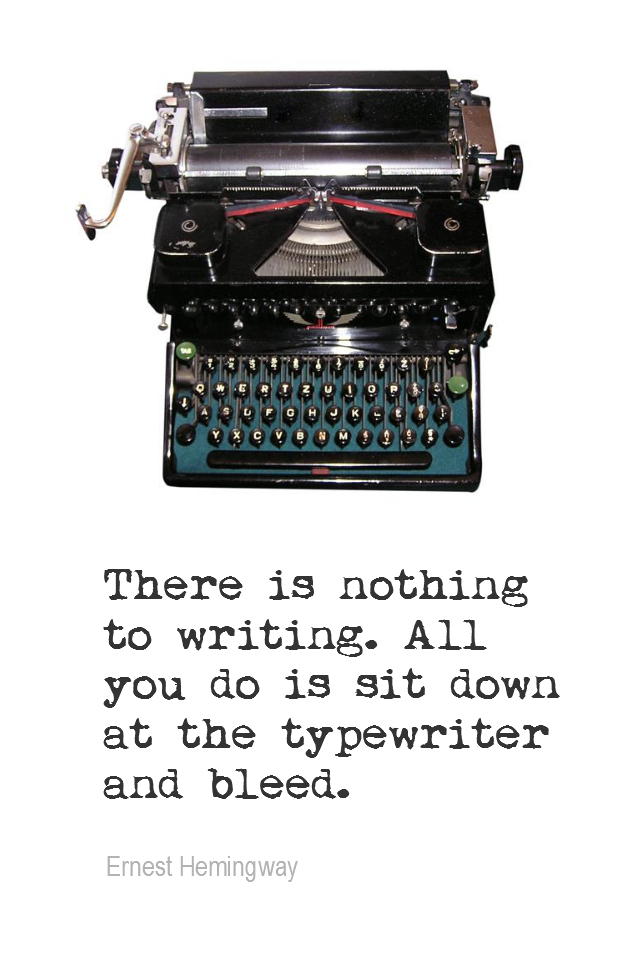 visual quote - image quotation for DETERMINATION - There is nothing to writing. All you do is sit down at the typewriter and bleed. - Ernest Hemingway