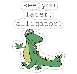 See ya later, alligator