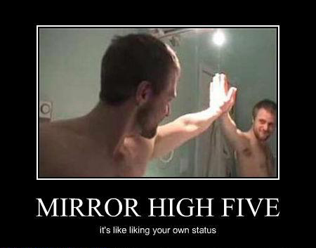 Mirror High Five - It's Like Liking Your Own Status On Facebook