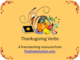 http://www.positivelyautism.com/downloads/Thanksgiving_Vocabulary_Verbs.pdf