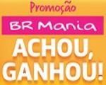 Promoção BR Mania Achou Ganhou! www.br.com.br/promo