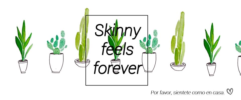 Skinny Feels Forever