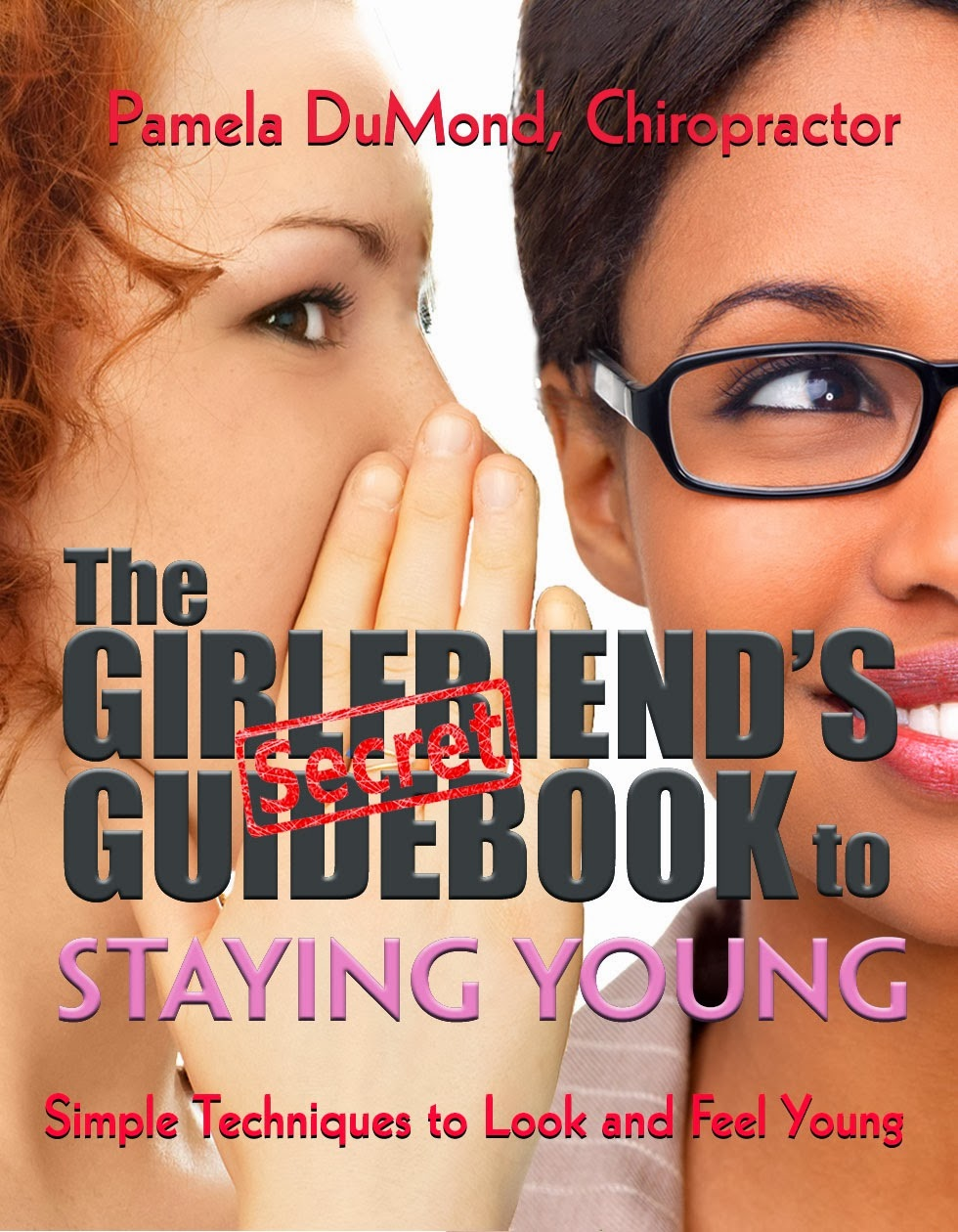 The Girlfriend's Guidebook to Staying Young: Simple Techniques to Look and Feel Young