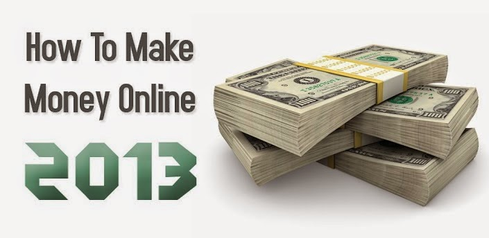 EARN MONEY EASILY FROM INTERNET 2013