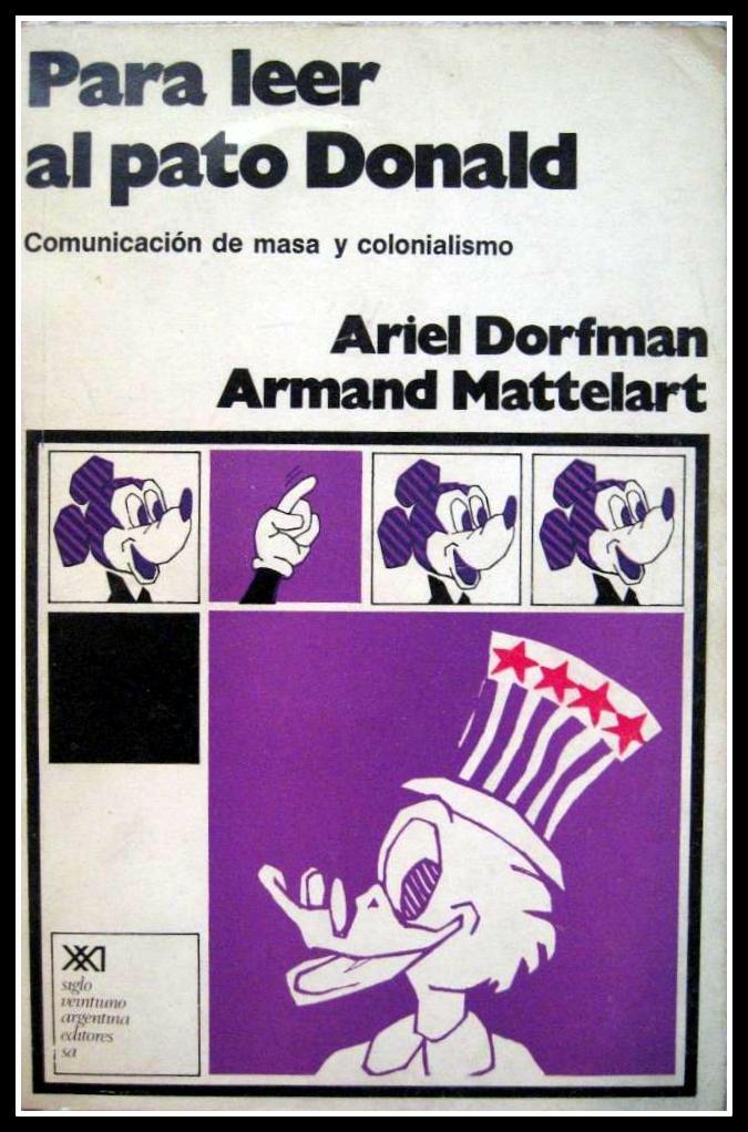 PARA LEER AL PATO DONALD - Ariel Dorfman y Armand Mettelart - Siglo XXI Editores