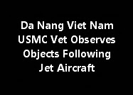 Da Nang Viet Nam USMC Vet Observes Objects Following Jet Aircraft