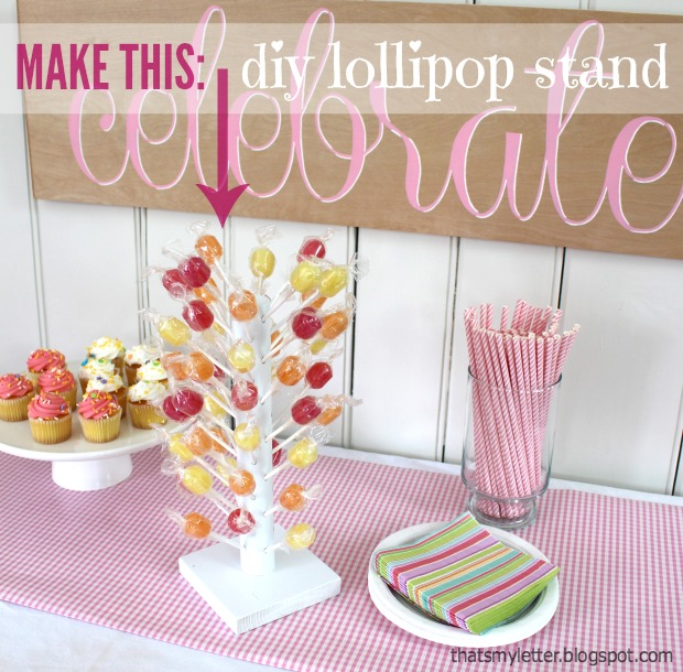 Thats My Letter BUILD : lollipopstand from thatsmyletter.blogspot.com.au size 620 x 610 jpeg 125kB