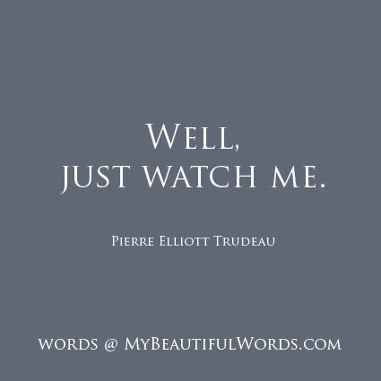 My Beautiful Words Well Just Watch Me