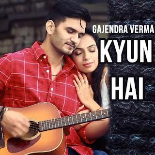 Gajendra Verma - Kyun Hai