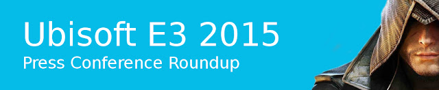 E3 2015 - Ubisoft Press Conference Roundup
