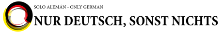 Nur Deutsch, sonst nichts