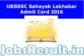 UKSSSC Sahayak Lekhakar Admit Card 2016