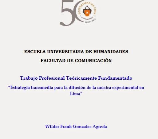 http://www.mediafire.com/view/xu7t4e1ze6uratu/WILDER_GONZALES_AGREDA_TRABAJO_DE_LICENCIATURA_SOBRE_TRANSMEDIA_Y_M%C3%9ASICA_EXPERIMENTAL_LIME%C3%91A_2012.pdf