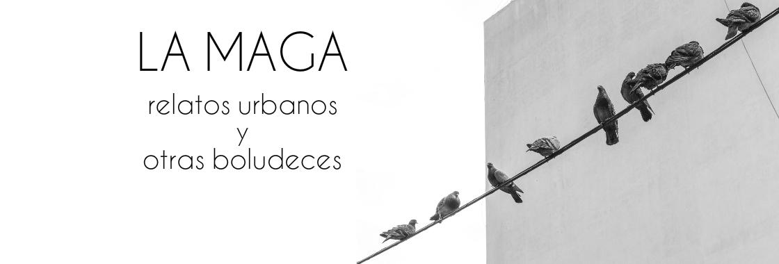 La Maga - Relatos urbanos y otras boludeces