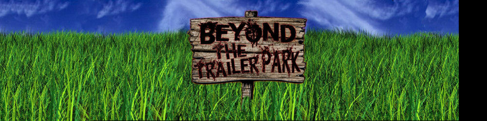 Beyond the Trailer Park
