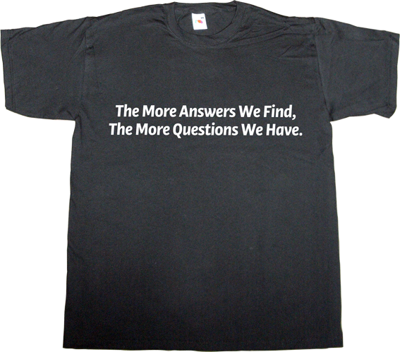 science curiosity knowledge brilliant sentence paradox t-shirt ephemeral-t-shirts