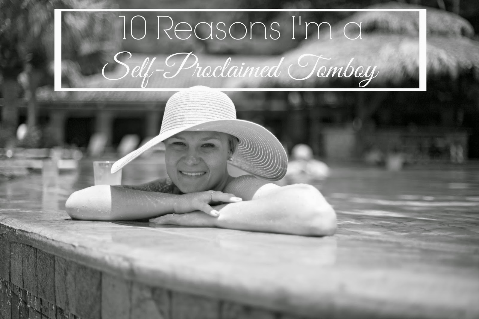 10 Reasons I'm a Self-Proclaimed Tomboy