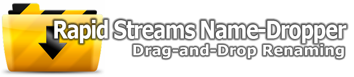 Rapid Streams Name-Dropper: Drag-and-Drop Renaming