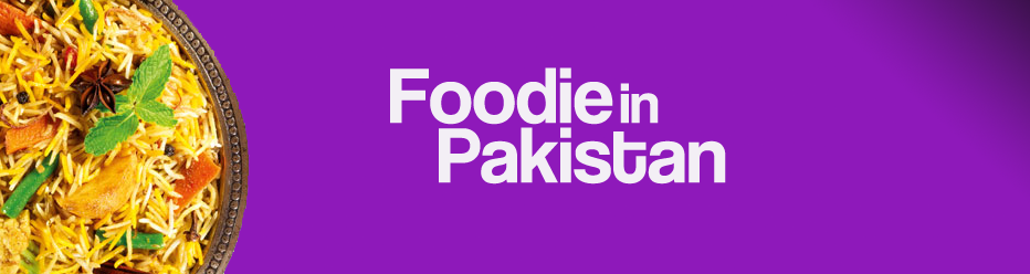 Foodie in Pakistan