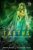Twisted Earths - Tales from Untethered Realms