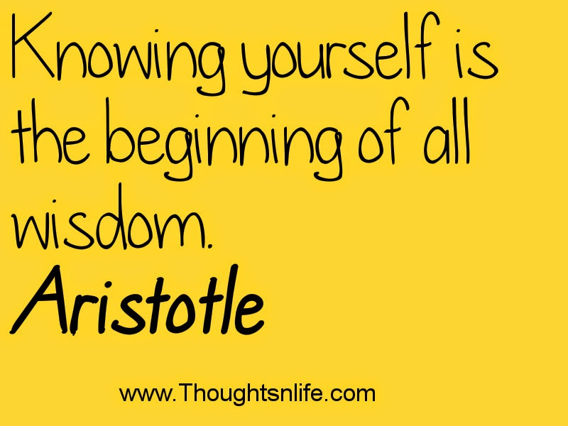 Thoughtsnlife.com :Knowing yourself is the beginning of all wisdom. Aristotle