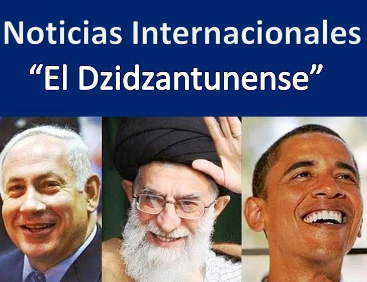 """Noticias Internacionales """"El Dzidzantunense"""""""