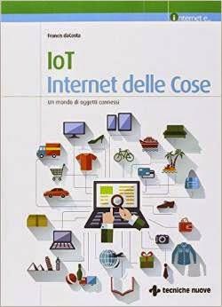 IoT. Internet delle cose. Un mondo di oggetti connessi