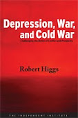 DEPRESSION, WAR, AND COLD WAR Challenging the Myths of Conflict and Prosperity