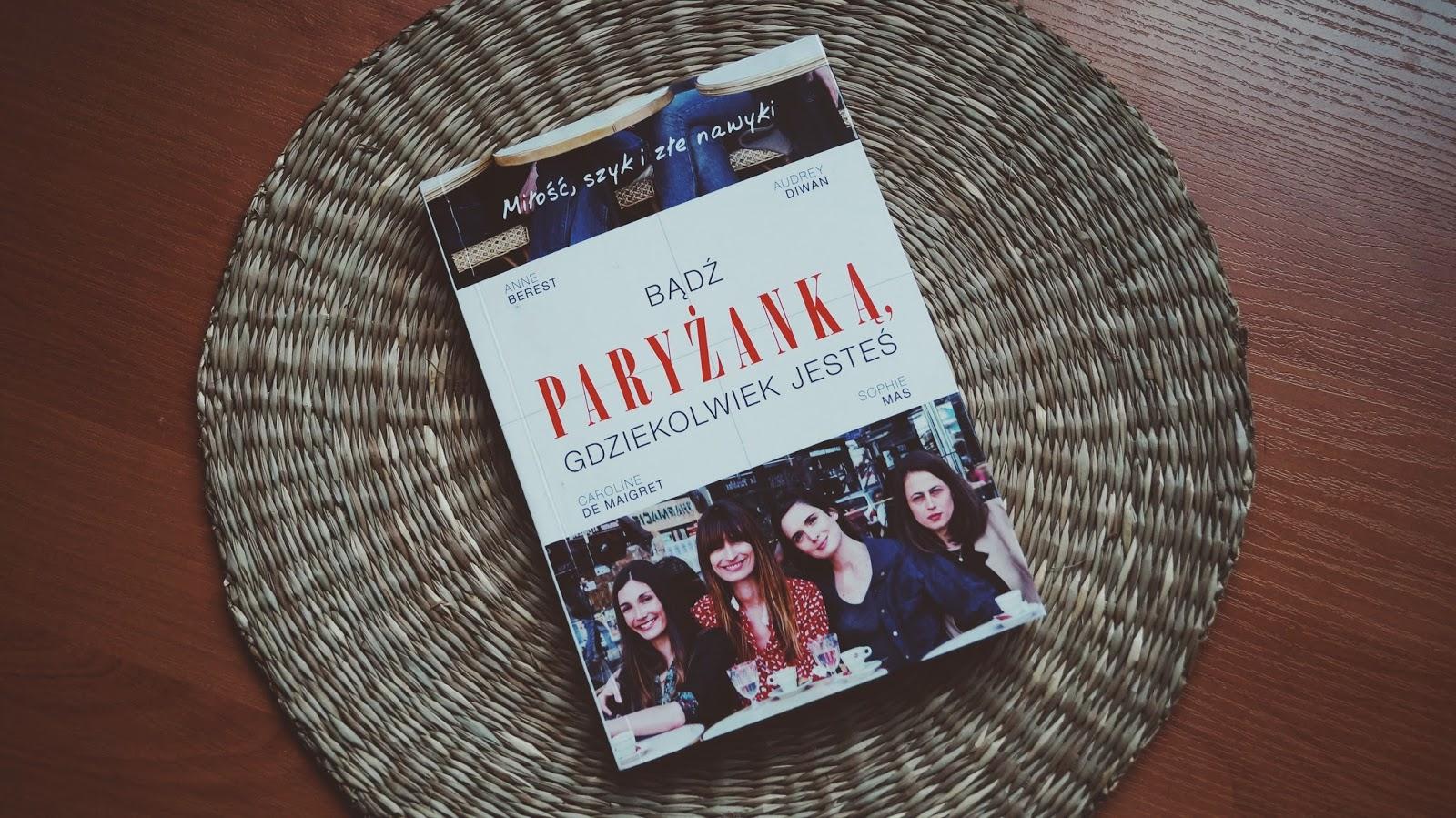 Bądź Paryżanką, gdziekolwiek jesteś - recenzja książki