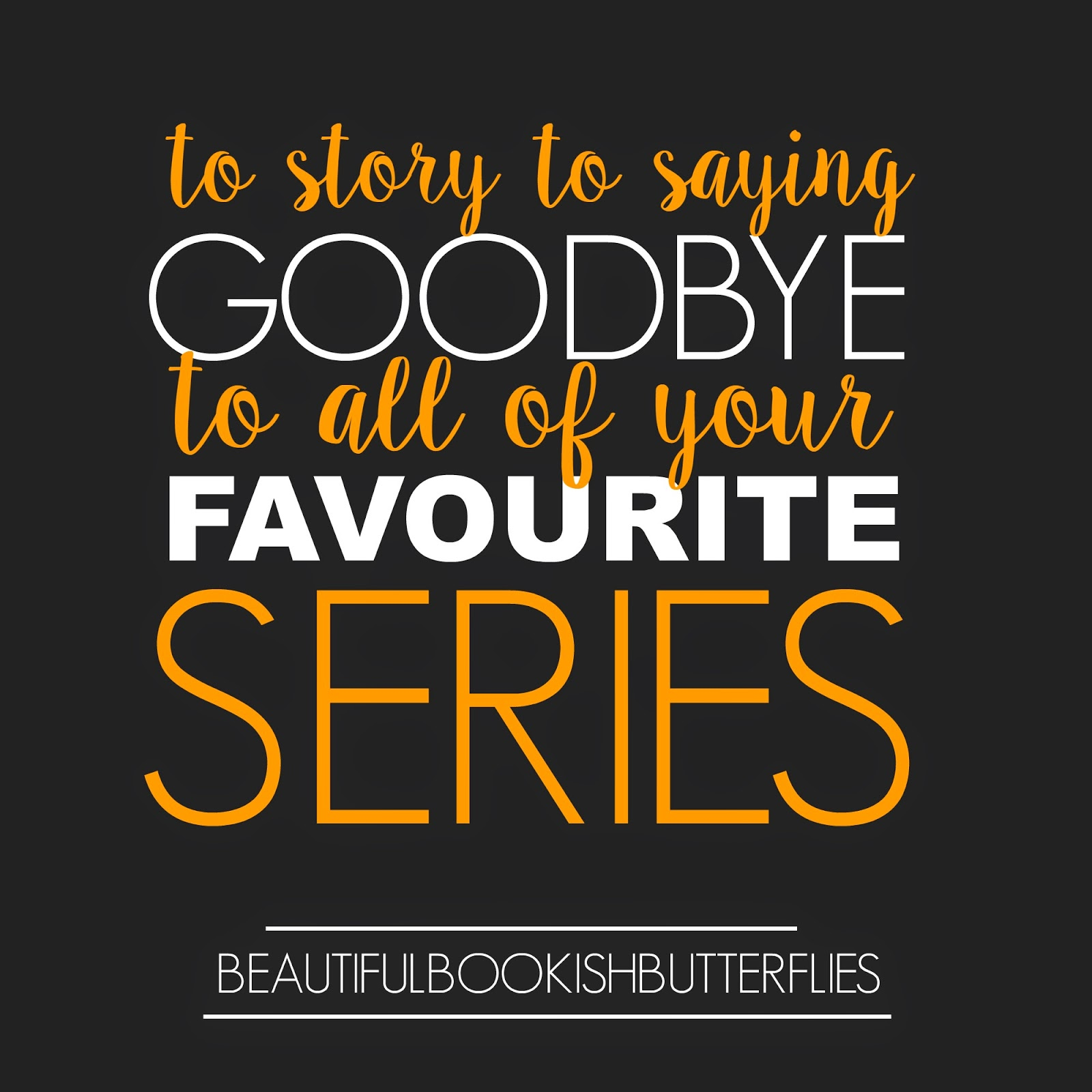 Saying Goodbye To Series