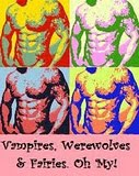Vampires, Werewolves &amp; Fairies. Oh My!