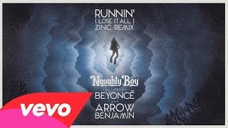 Naughty Boy - Runnin' (Lose It All) - Zinc Remix ft. Beyoncé, Arrow Benjamin