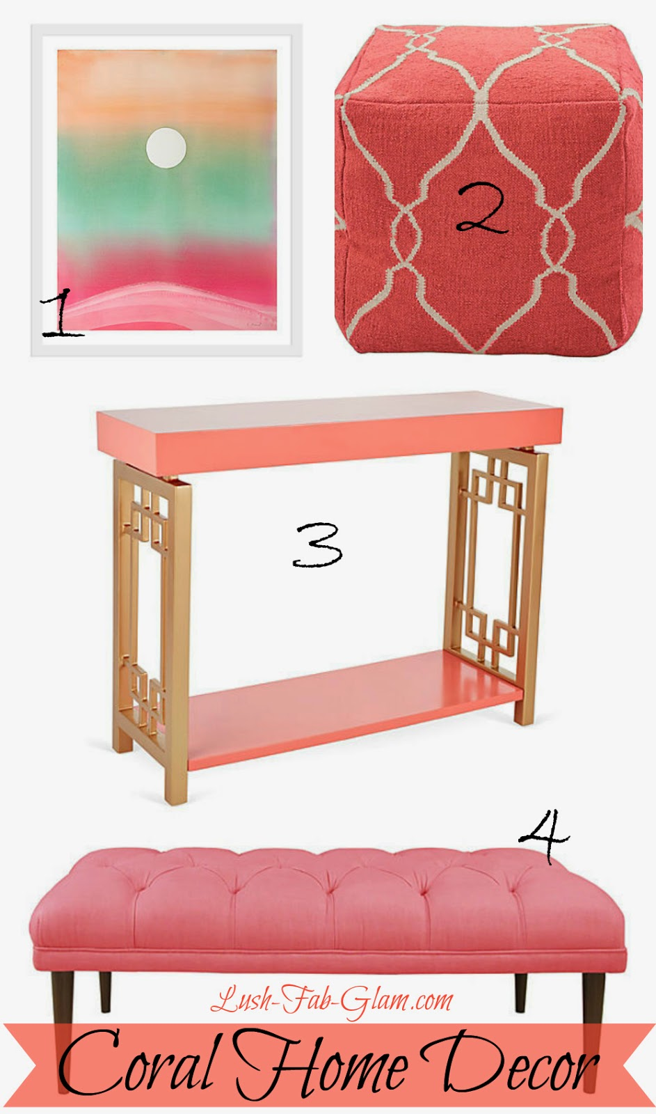 Get The Coral Look: 1. Emily Proud Moonrise Painting 2. Arbor Pouf In Coral  And Ivory 3. Melrose Console In Coral And Gold 4. Colette Tufted Bench In  Coral.