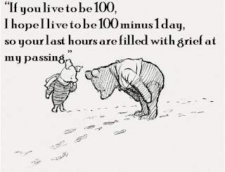 """If you live to be 100, I hope I live to be 100 minus 1 day, so your last hours are filled with grief at my passing."""